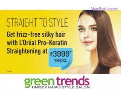 Straightening @ 3999 & Keratin/Smoothening @ 3999 - Green trends
